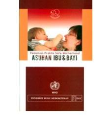 Buku Asuhan Ibu dan Bayi: Pedoman Praktis Safe Motherhood