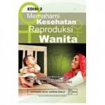 Buku MEMAHAMI KESEHATAN REPRODUKSI WANITA Edisi 2