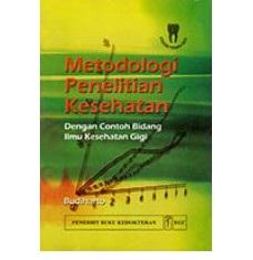 Buku Metodologi Penelitian Kesehatan dengan Contoh Bidang Ilmu Kesehatan Gigi
