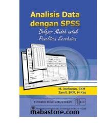 Buku Analisis Data Dengan SPSS: Belajar Mudah untuk Penelitian Kesehatan