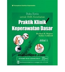 BUKU KERJA UNTUK SMK KESEHATAN Praktik Klinik Keperawatan Dasar Jilid 1