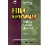 Buku Etika Keperawatan: Praktik Asuhan Holistik